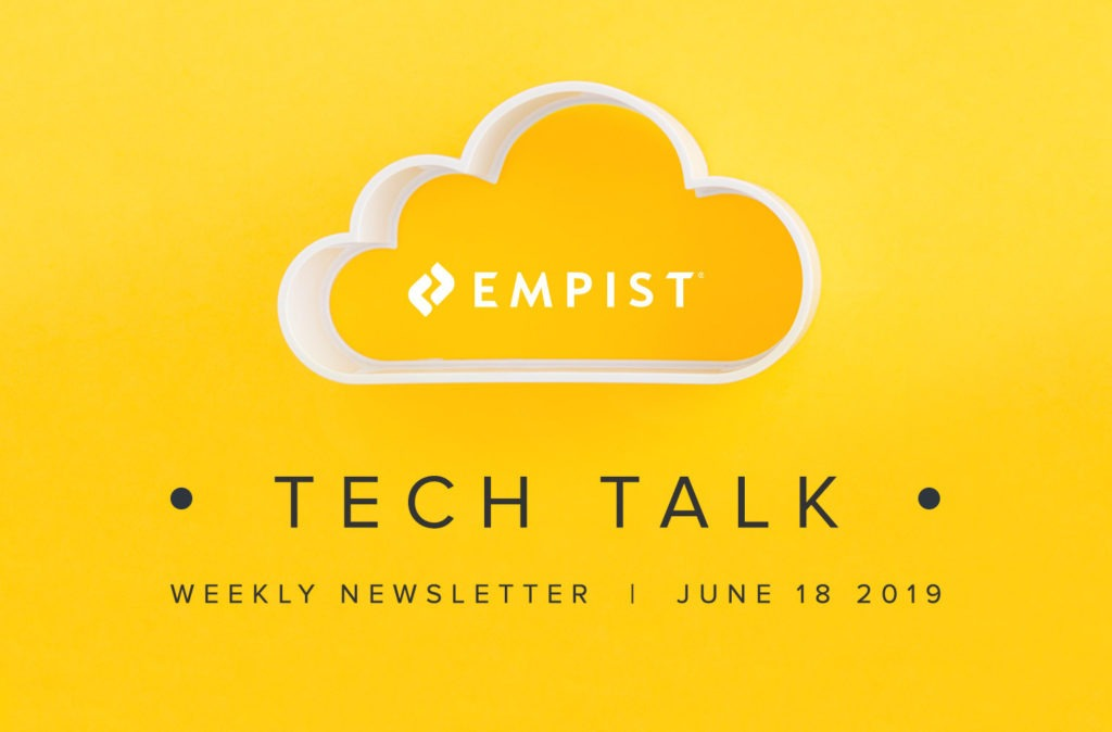 EMPIST Tech Talk Weekly Newsletter: Tuesday, June 18, 2019