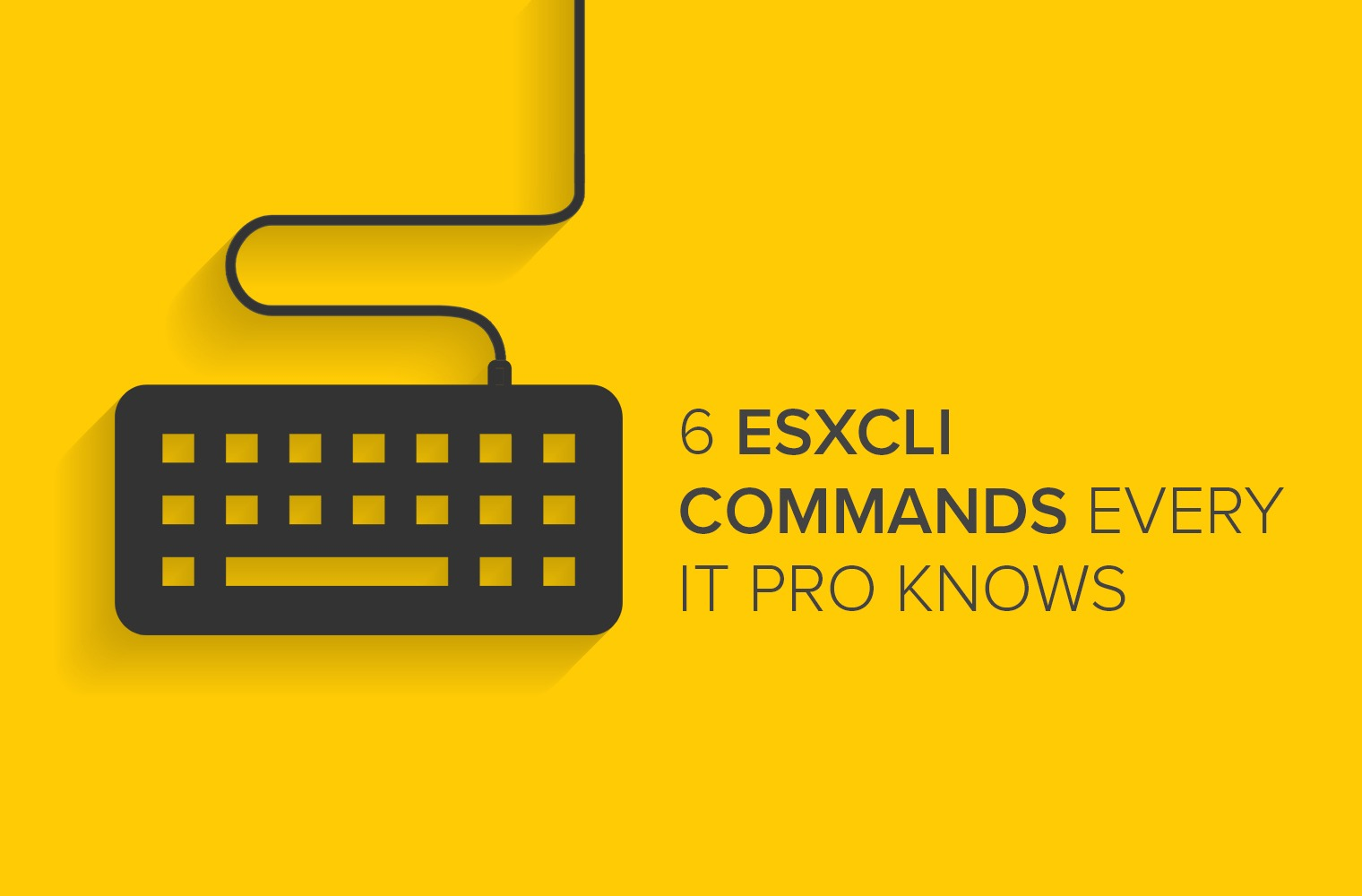 6 Esxcli Commands Every IT Pro Knows