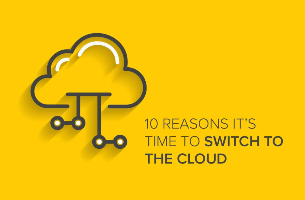 10 Reasons It's Time to Switch to the Cloud