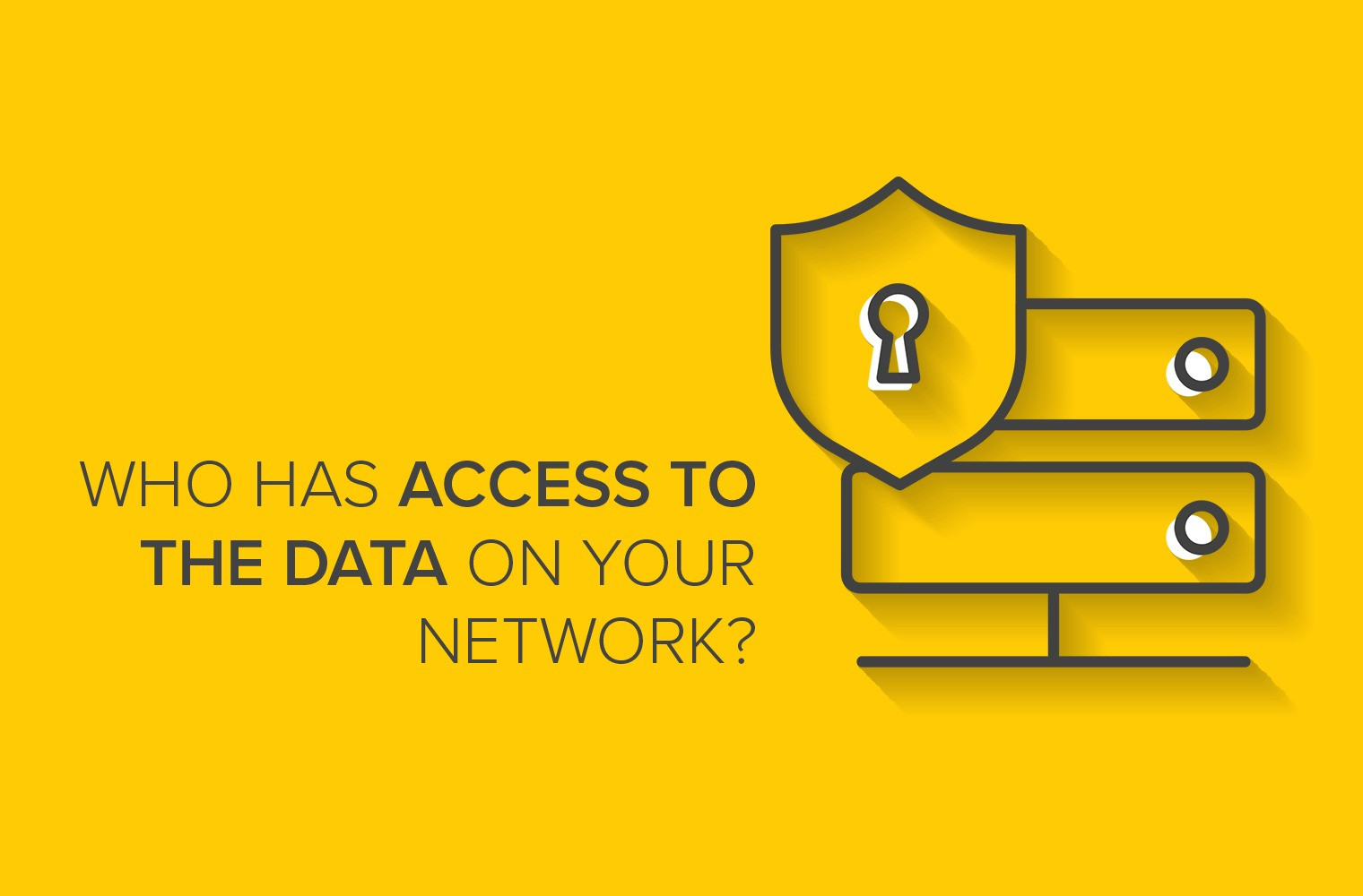 Who Has Access to the Data on Your Network?