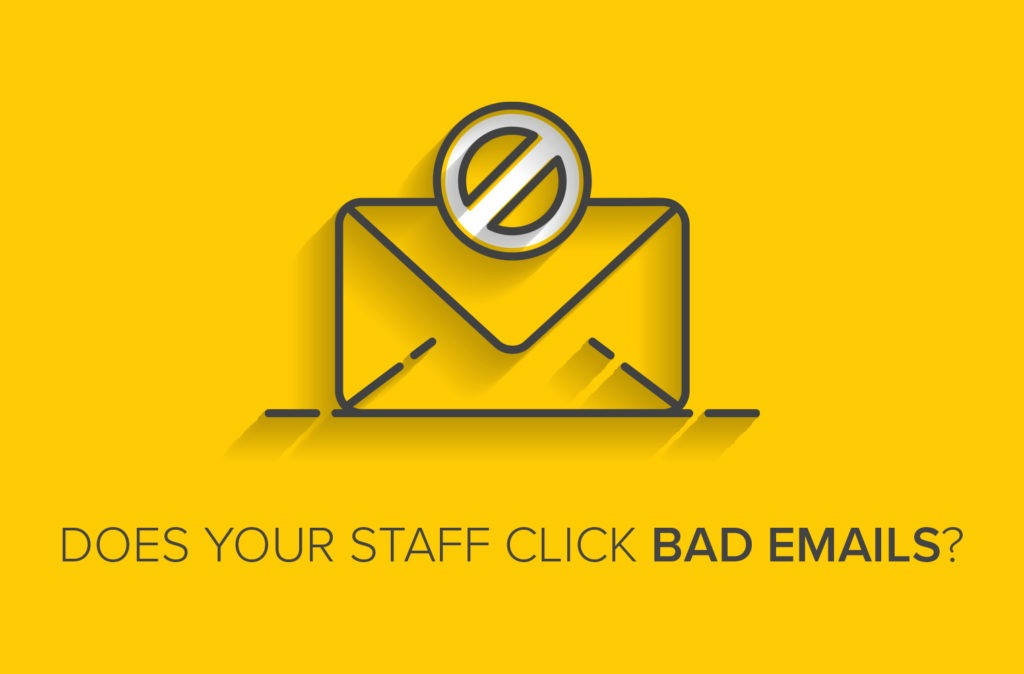 Does Your Staff Click Bad Emails?