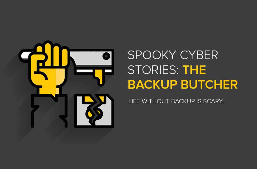 Spooky Cyber Stories: The Backup Butcher