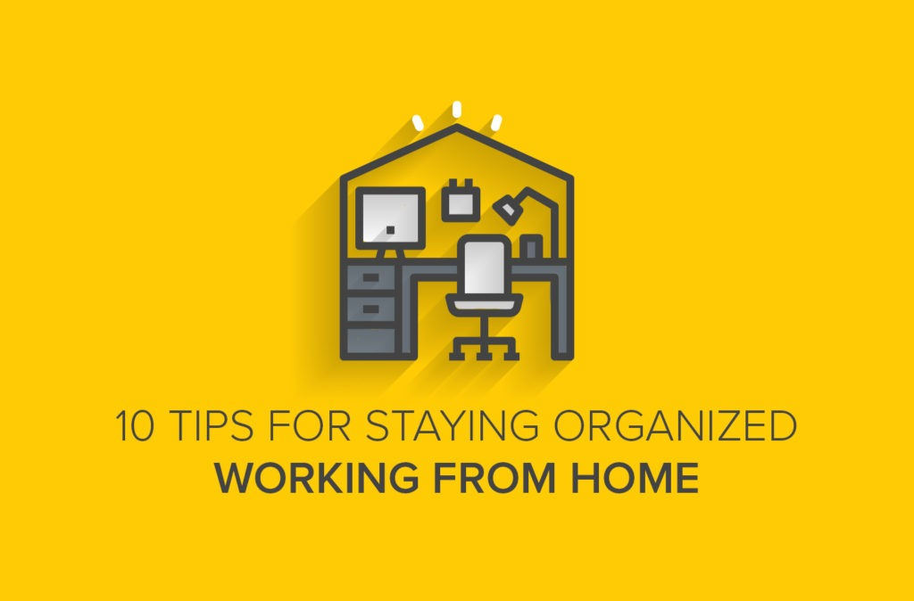 10 Tips for Staying Organized Working from Home