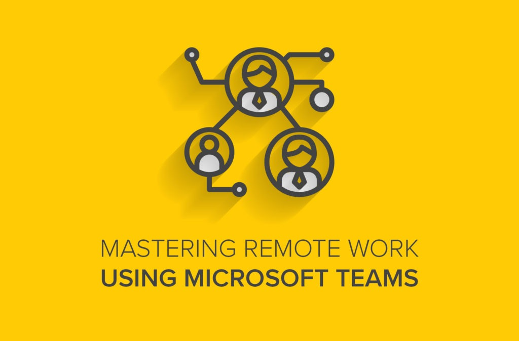 Mastering Remote Work Using Microsoft Teams