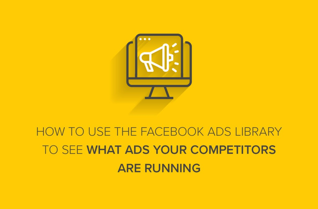 How to Use the Facebook Ads Library to See What Ads Your Competitors Are Running