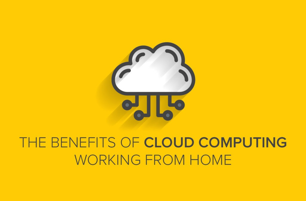 The Benefits of Cloud Computing Working from Home