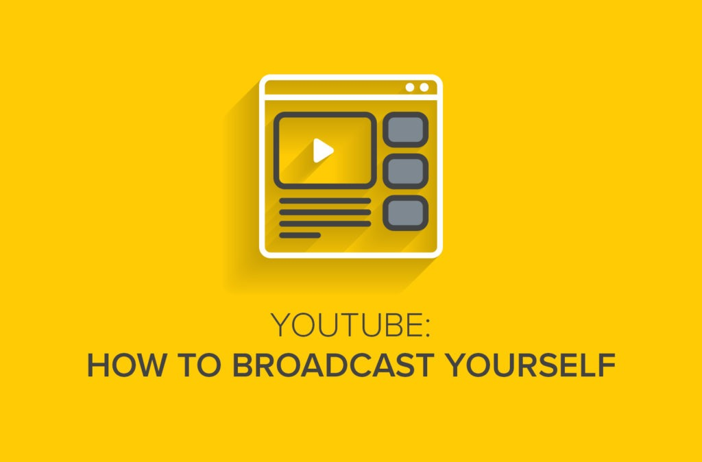 Youtube: How to Broadcast Yourself