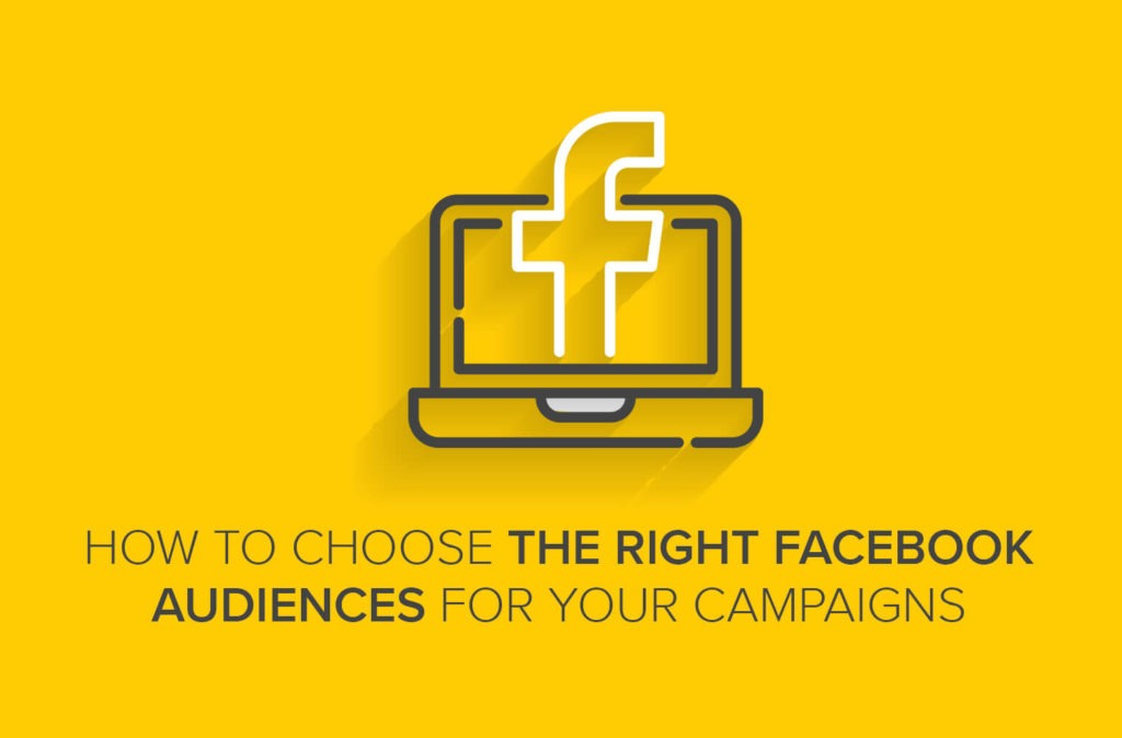 How to Choose the Right Facebook Audiences for Your Campaigns