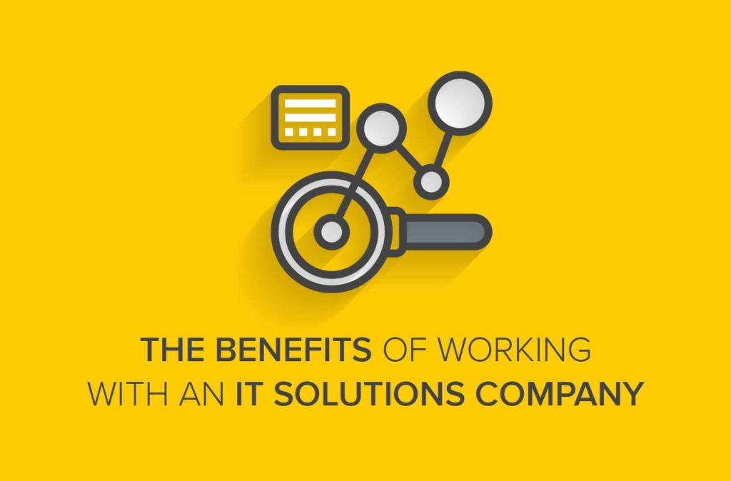 The Benefits of Working with an IT Solutions Company