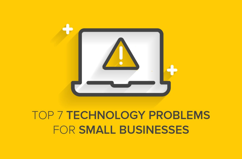Top 7 Technology Problems for Small Businesses