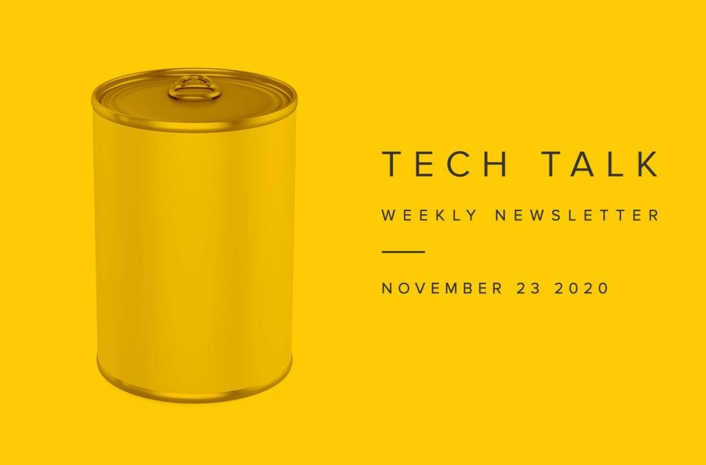 Tech Talk Weekly Newsletter: Monday, November 23, 2020