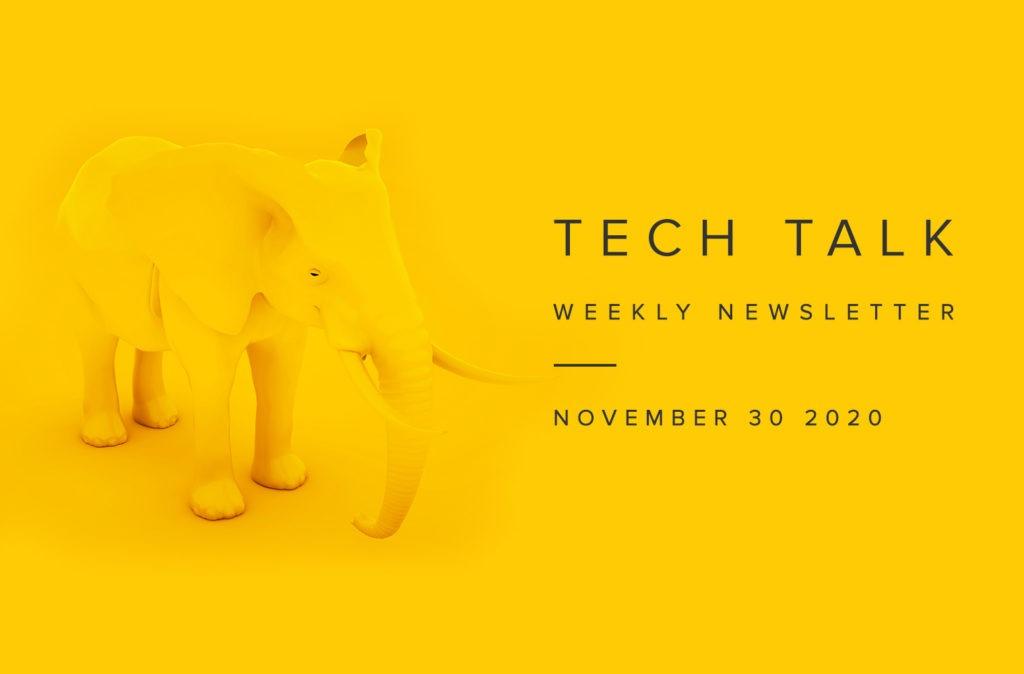 Tech Talk Weekly Newsletter: Monday, November 30, 2020