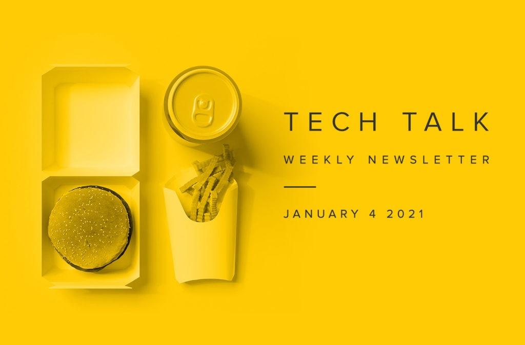 Tech Talk Weekly Newsletter: Monday, January 4, 2021
