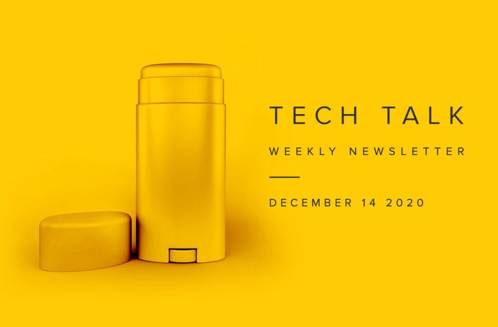 Tech Talk Weekly Newsletter: Monday, December 14, 2020