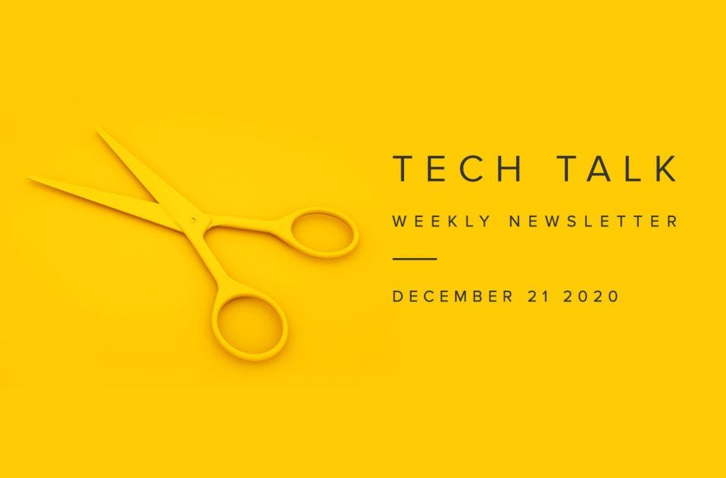 Tech Talk Weekly Newsletter: Monday, December 21, 2020