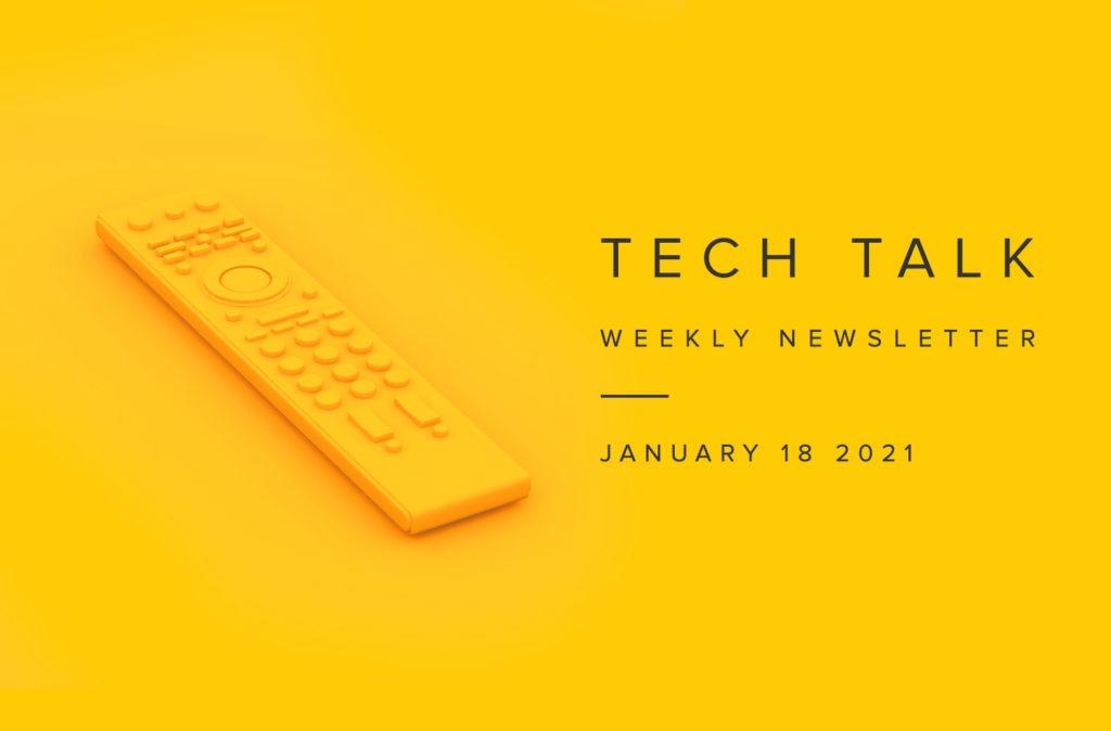 Tech Talk Weekly Newsletter: Monday, January 18, 2021