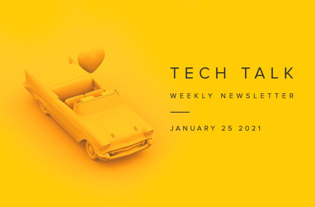 Tech Talk Weekly Newsletter: Monday, January 25, 2021