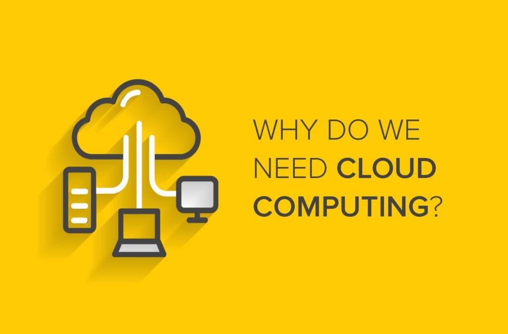 Why Do We Need Cloud Computing?