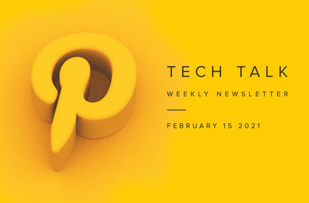 Tech Talk Weekly Newsletter: Monday, February 15, 2021