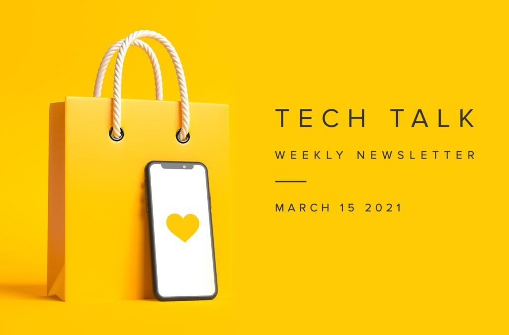 Tech Talk Weekly Newsletter: Monday, March 15, 2021