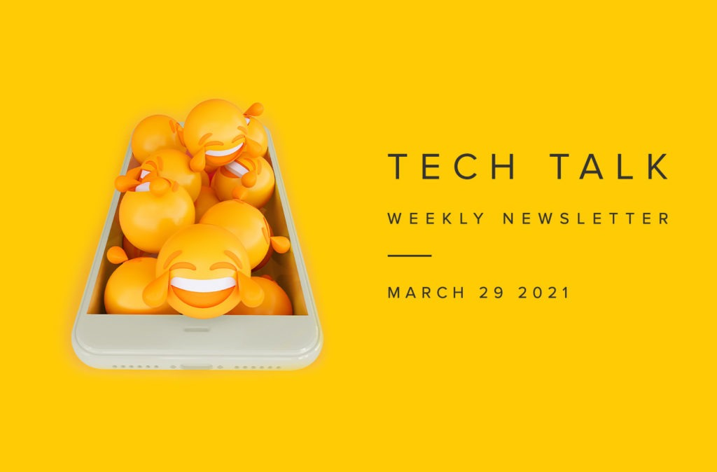 Tech Talk Weekly Newsletter: Monday, March 29, 2021