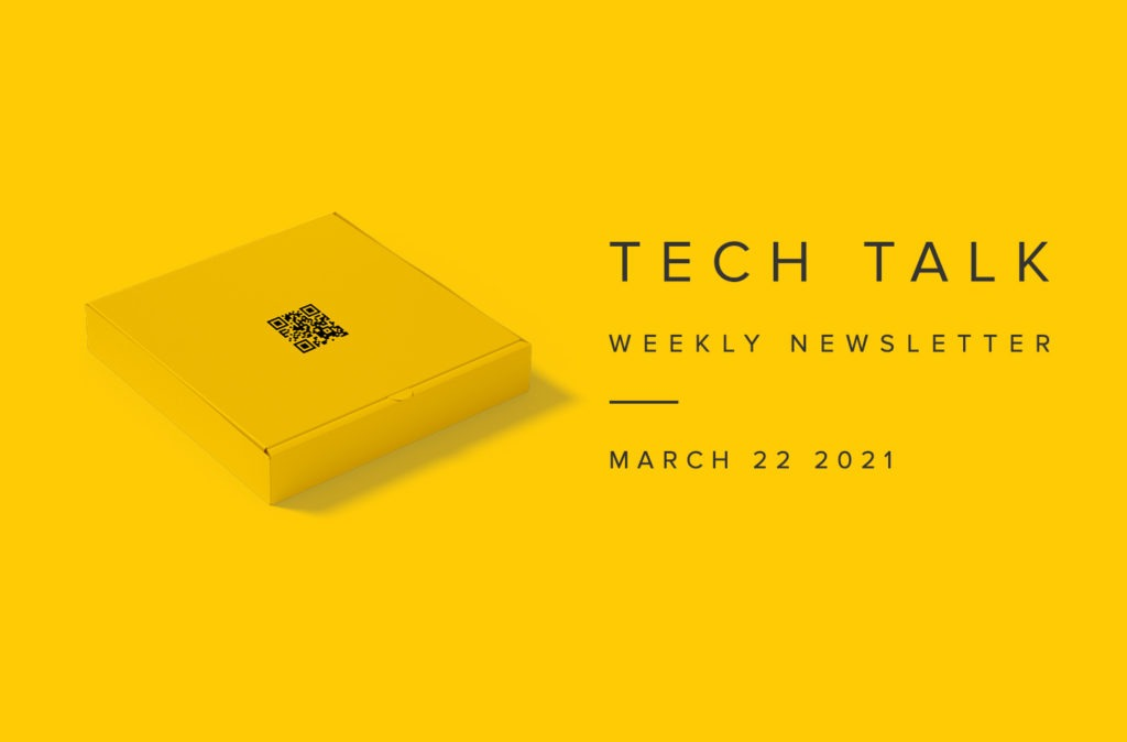 Tech Talk Weekly Newsletter: Monday, March 22, 2021