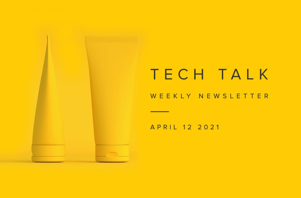 Tech Talk Weekly Newsletter: Monday, April 12, 2021
