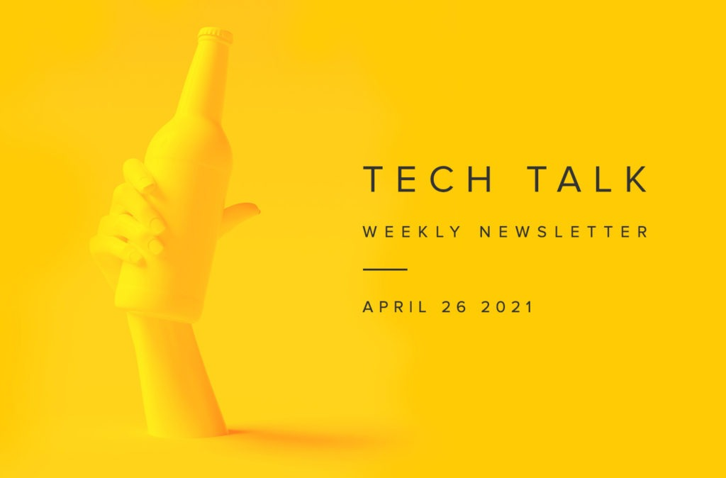 Tech Talk Weekly Newsletter: Monday, April 26, 2021