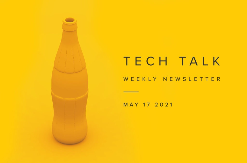 Tech Talk Weekly Newsletter: Monday, May 17, 2021