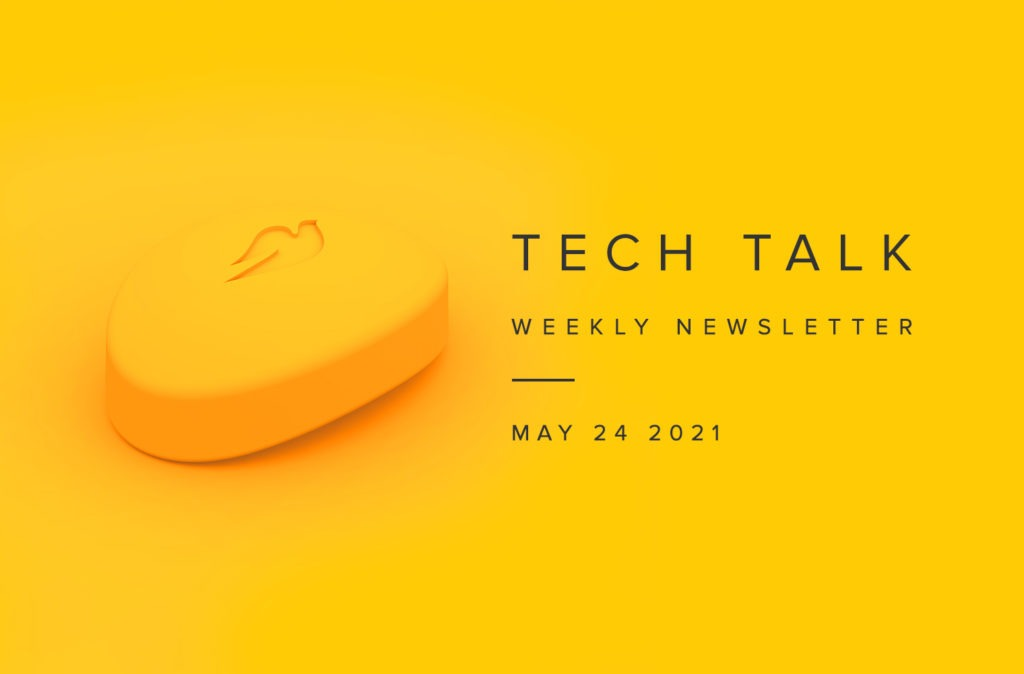 Tech Talk Weekly Newsletter: Monday, May 24, 2021