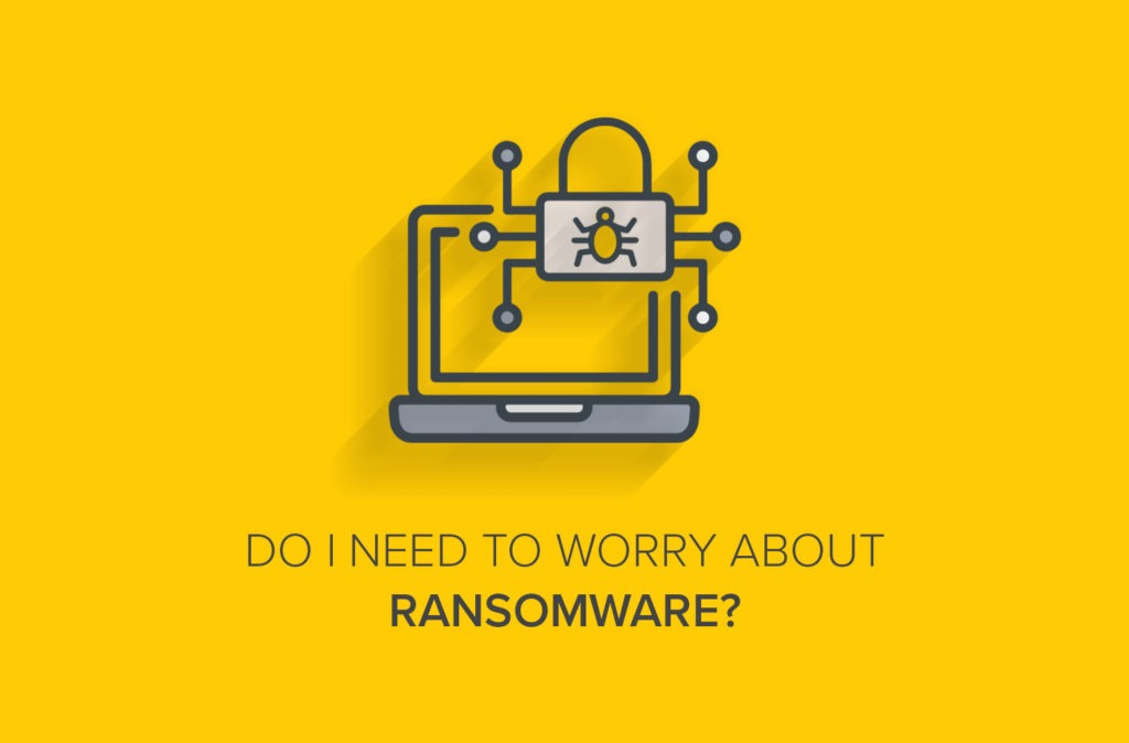 Do I Need to Worry About Ransomware?