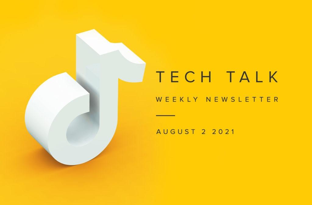 Tech Talk Weekly Newsletter: Monday, August 2, 2021