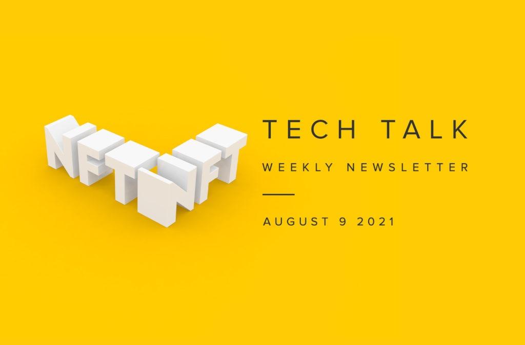 Tech Talk Weekly Newsletter: Monday, August 9, 2021