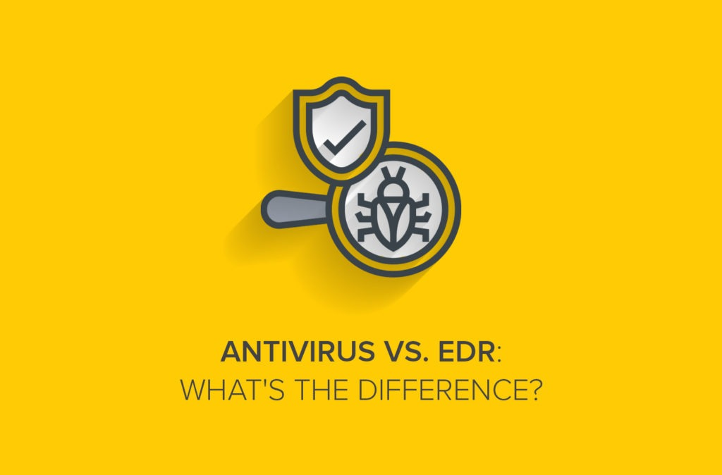 Antivirus vs. EDR: What's the Difference?