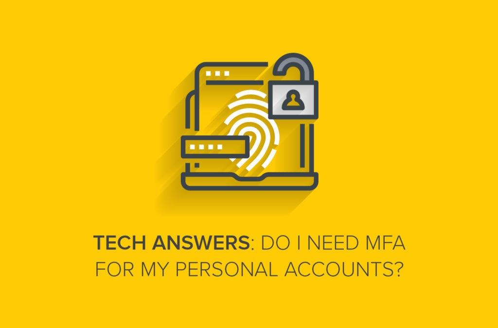 Tech Answers: Do I Need MFA for My Personal Accounts?
