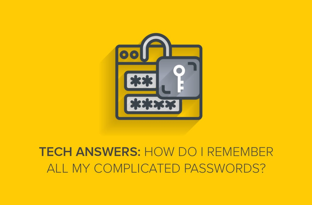 Tech Answers: How Do I Remember All My Complicated Passwords?