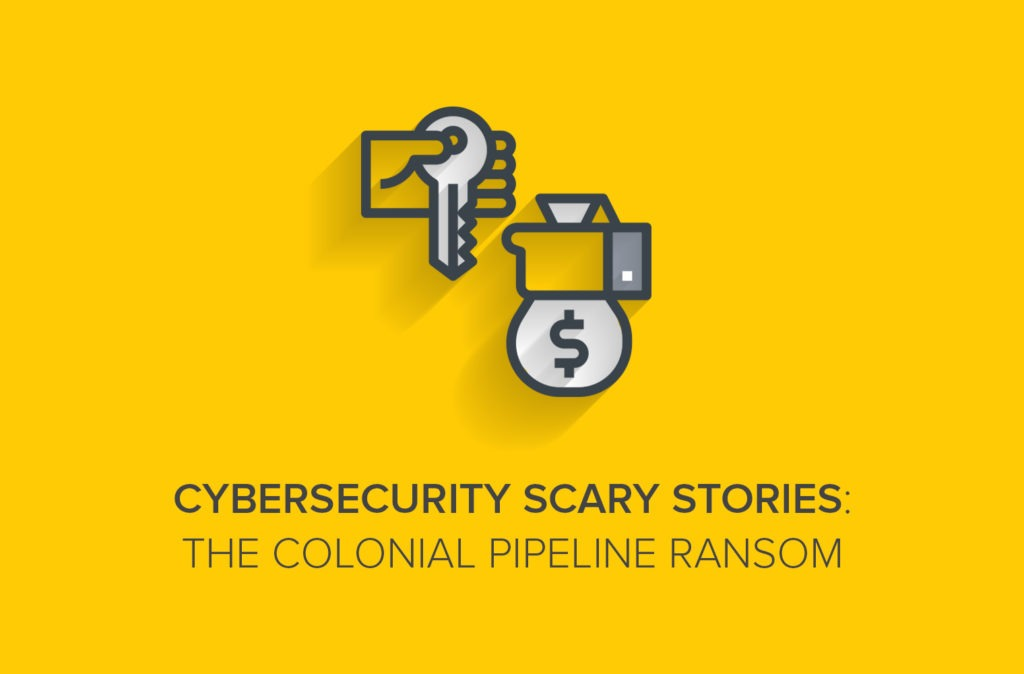 Cybersecurity Scary Stories: Colonial Pipeline
